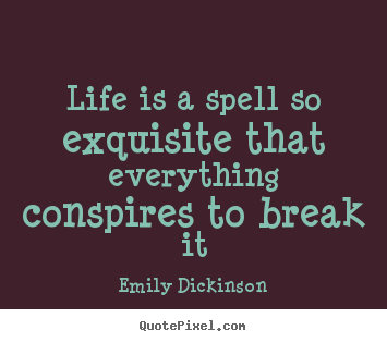 Quotes about life - Life is a spell so exquisite that everything conspires..