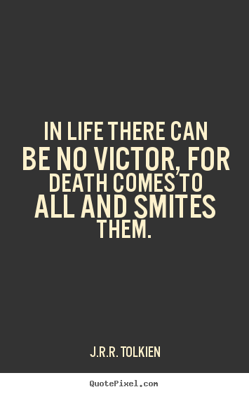 Friendship Quotes Jrr Tolkien : Life quotes in there can be no victor for
