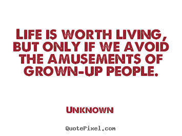 Unknown picture quotes - Life is worth living, but only if we avoid the.. - Life quote
