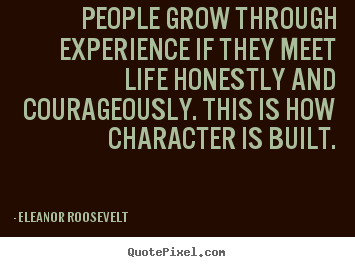 Eleanor Roosevelt picture quotes - People grow through experience if they meet life.. - Life quote
