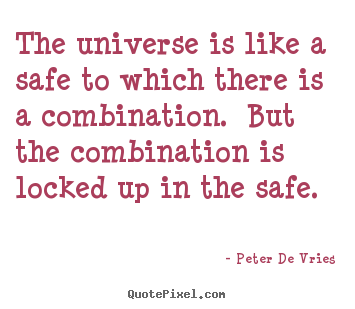 Peter De Vries picture sayings - The universe is like a safe to which there is a combination.  but.. - Life quotes