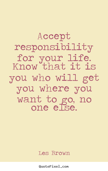Les Brown picture quote - Accept responsibility for your life. know that it is you who.. - Life quote