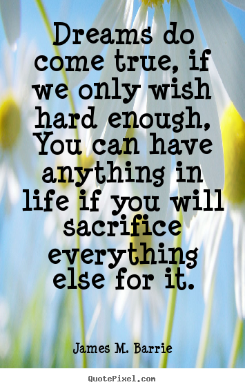 Make personalized poster quotes about life - Dreams do come true, if we only wish hard enough, you can have anything..