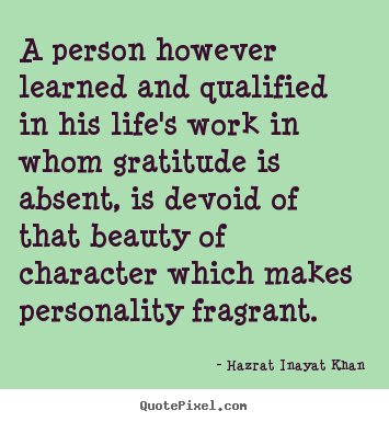 Hazrat Inayat Khan picture quotes - A person however learned and qualified in his life's work in whom.. - Life quotes