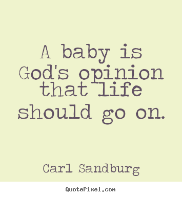 Sayings about life - A baby is god's opinion that life should go on.