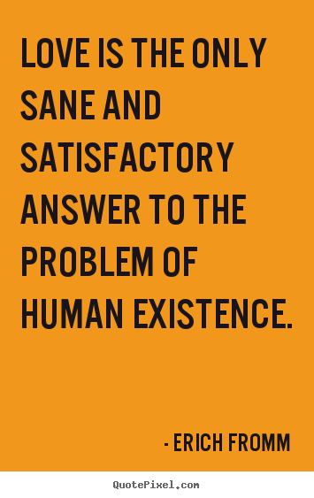 Erich fromm love the answer to the problem of human existence