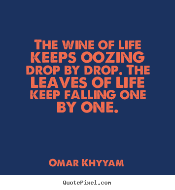 How to make photo sayings about life - The wine of life keeps oozing drop by drop...