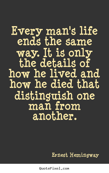 Life quote - Every man's life ends the same way. it is..