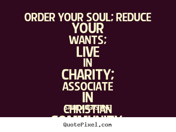 Saint Augustine picture quotes - Order your soul; reduce your wants; live in charity;.. - Life quotes