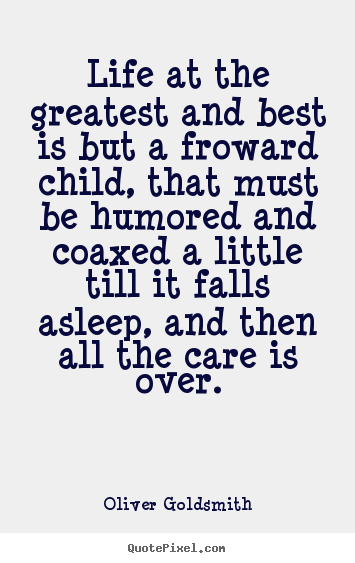 Make personalized picture quotes about life - Life at the greatest and best is but a froward child, that..