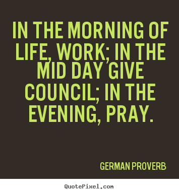 Create your own photo quote about life - In the morning of life, work; in the mid day give..