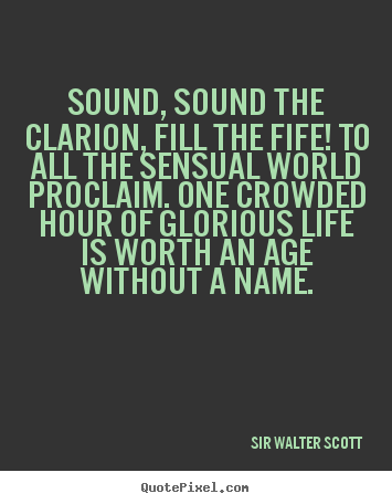 Life quotes - Sound, sound the clarion, fill the fife! to all the sensual world..