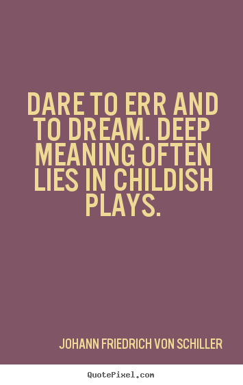 Dare to err and to dream  deep meaning often lies in