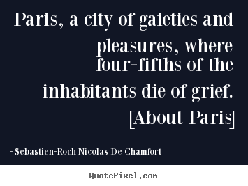 Quote about life - Paris, a city of gaieties and pleasures, where four-fifths..