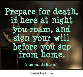 Make custom picture quotes about life - Prepare for death, if here at night you roam, and sign your..