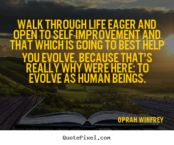 Create Picture Quote About Life   Walk Through Life Eager And Open To  Self Improvement