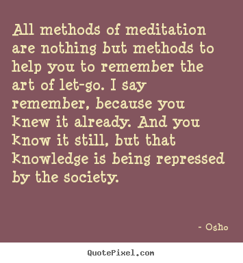 Osho picture quotes - All methods of meditation are nothing but methods.. - Life quotes