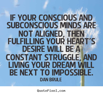 Create graphic picture quotes about life - If your conscious and subconscious minds are..