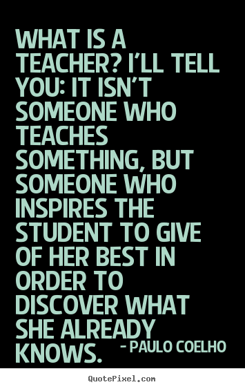 Quotes about life - What is a teacher? i'll tell you: it isn't someone who..