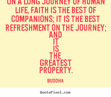Make picture quotes about life - On a long journey of human life, faith is the..