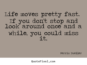 Ferris Bueller Life Moves Pretty Fast Quote New Ferris Bueller Picture Quotes  Life Moves Pretty Fastif You Don