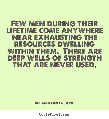 Quote about life - Few men during their lifetime come anywhere near exhausting..
