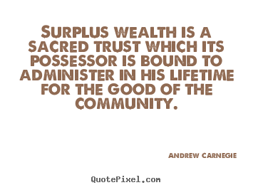 Make personalized picture quotes about life - Surplus wealth is a sacred trust which its possessor is bound to administer..