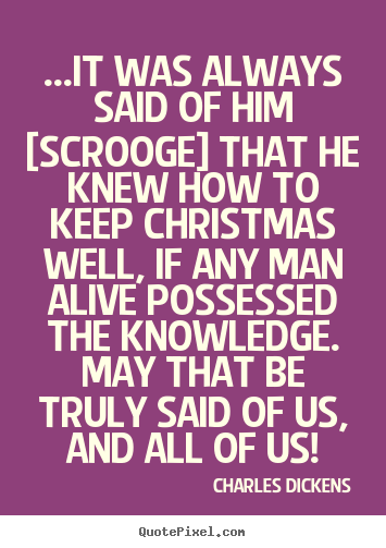 Charles Dickens Photo Quotes   ...it Was Always Said Of Him [scrooge .