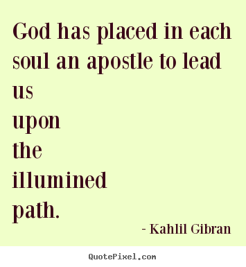Quote about life - God has placed in each soul an apostle to lead..