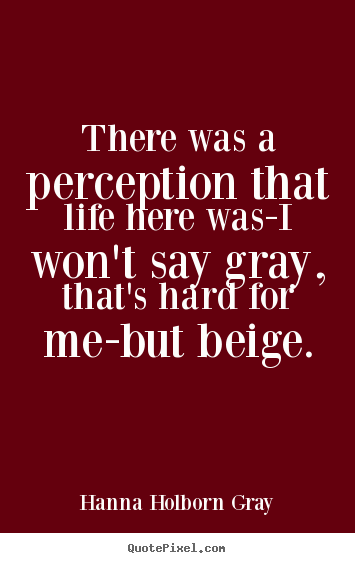 Life quotes - There was a perception that life here was-i won't say..