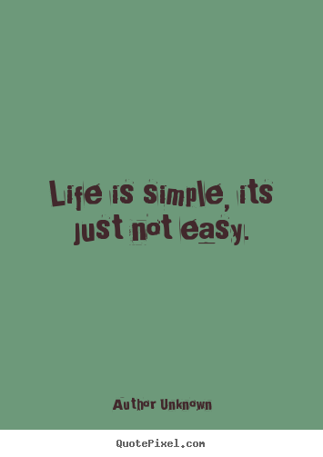 Make personalized picture quotes about life - Life is simple, its just not easy.