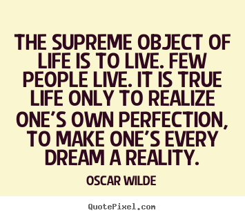 Diy photo quote about life - The supreme object of life is to live. few people live...