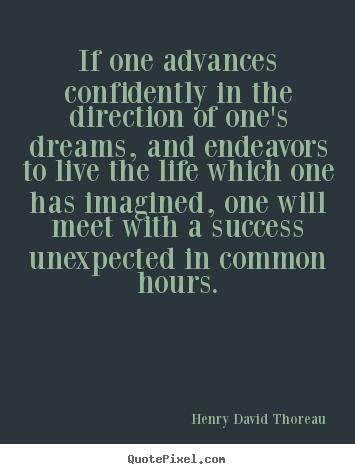 Quote about life - If one advances confidently in the direction of one's dreams,..