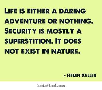 Helen Keller picture quotes - Life is either a daring adventure or nothing. security is mostly a superstition... - Life quotes