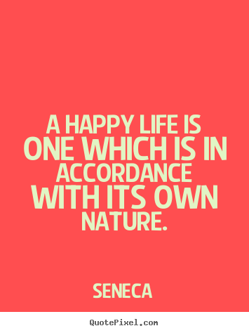 Design custom picture quotes about life - A happy life is one which is in accordance with..