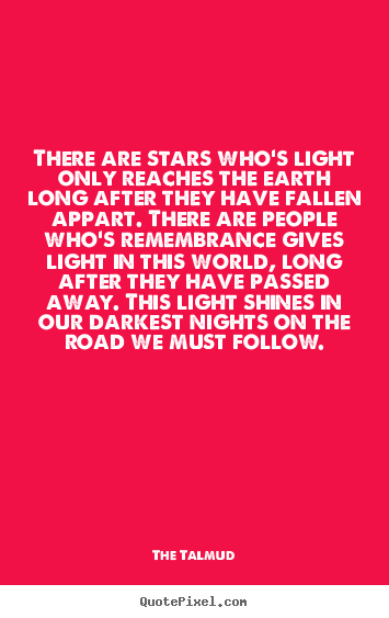 The Talmud picture quotes - There are stars who's light only reaches the earth long after.. - Life quote