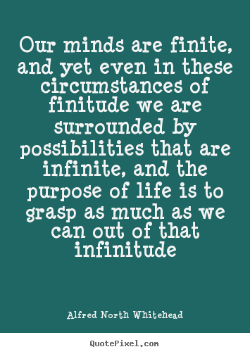 Alfred North Whitehead picture quotes - Our minds are finite, and yet even in these circumstances.. - Life quote