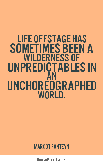 Quotes about life - Life offstage has sometimes been a wilderness of..