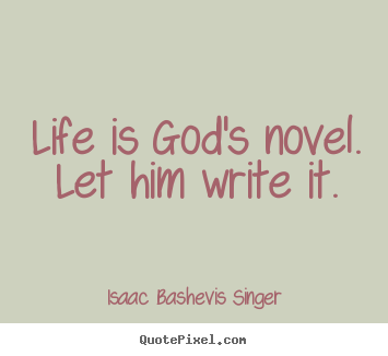 Make custom picture quote about life - Life is god's novel. let him write it.