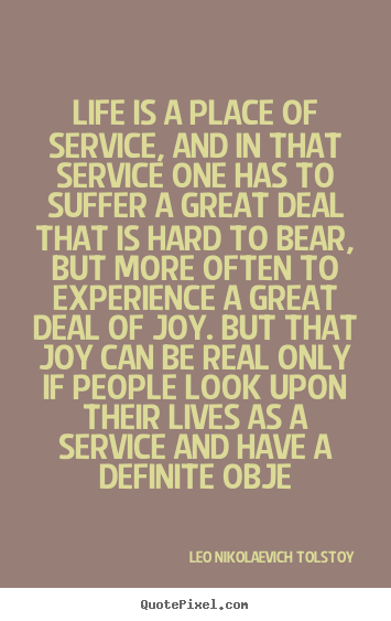 Life quotes - Life is a place of service, and in that service one has to suffer..