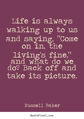 Diy picture sayings about life - Life is always walking up ...