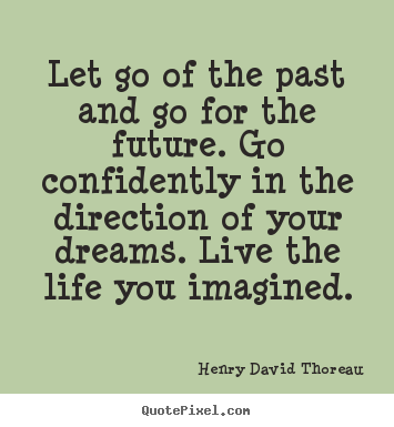 Quote About Life   Let Go Of The Past And Go For The Future.