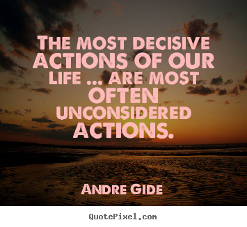 Design picture quotes about life - The most decisive actions of our life ... are..