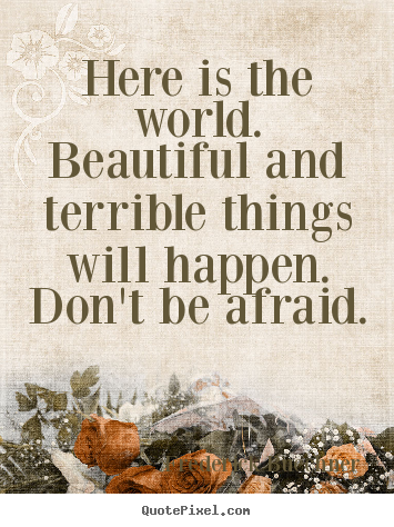 Frederick Buechner photo quotes - Here is the world.  beautiful and terrible things will happen. .. - Life sayings