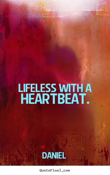Create custom image quotes about life - Lifeless with a heartbeat.