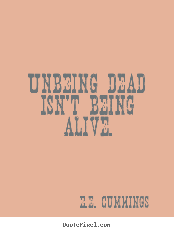 Quotes about life - Unbeing dead isn't being alive.