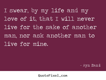I Swear I Love You Quotes : Ayn Rand photo quotes - I swear, by my life and my love of it, that i ...