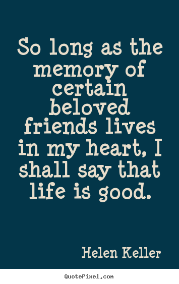 Quotes About Friendship And Life Unique Helen Keller Picture Quote  So Long As The Memory Of Certain