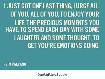 Jim Valvano image quote - I just got one last thing, i urge all of you, all of you,.. - Life quote