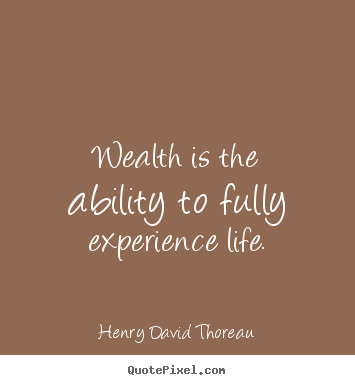 Design picture quotes about life - Wealth is the ability to fully experience life.